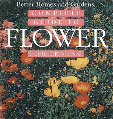 Image for Better Homes & Gardens Complete Guide To Flower Gardening