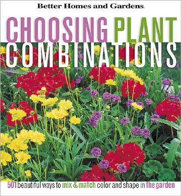 Image for Choosing Plant Combinations: 501 beautiful ways to mix and match color and shape in the garden (Better Homes & Gardens)