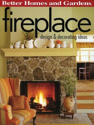 Fireplace: Design & Decorating Ideas (Better Homes and Gardens) (Better Homes & Gardens Decorating), Better Homes and Gardens