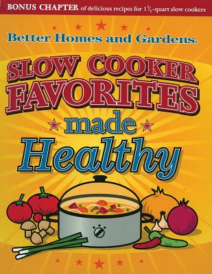 Slow Cooker Favorites Made Healthy (Better Homes & Gardens Cooking), Better Homes and Gardens