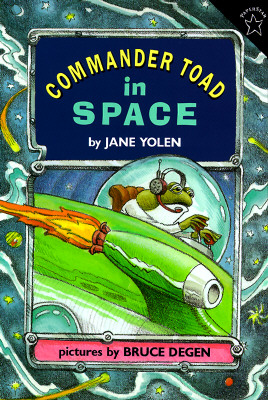 "Commander Toad in Space, ""Yolen, Jane"""