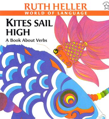 Kites Sail High: A Book About Verbs (Explore!), Heller, Ruth