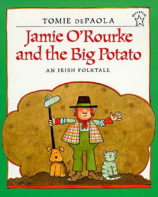 JAMIE O'ROURKE AND THE BIG POTATO: AN IRISH FOLKTALE, DEPAOLA, TOMIE