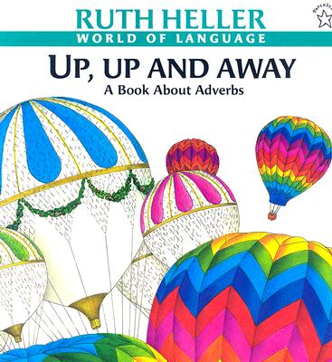 Up, Up and Away: A Book about Adverbs (World of Language), Heller, Ruth