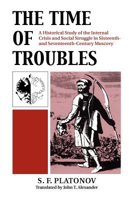 Image for The Time of Troubles: A Historical Study of the Internal Crisis and Social Struggle in Sixteenth- and Seventeenth-Century Muscovy