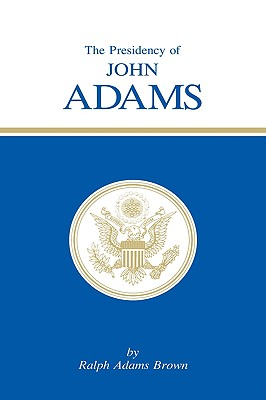 The Presidency of John Adams (American Presidency Series), Brown, Ralph Adams