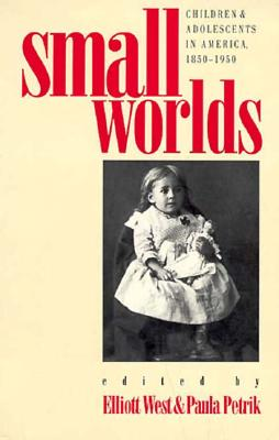 Image for Small Worlds: Children and Adolescents in America, 1850-1950