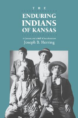 Image for The Enduring Indians of Kansas: A Century and a Half of Acculturation