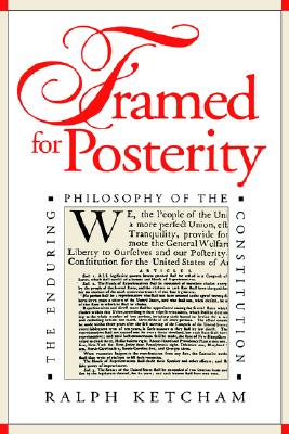 Framed for Posterity: The Enduring Philosophy of the Constitution, Ketcham, Ralph
