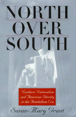 Image for North Over South: Northern Nationalism and American Identity in the Antebellum Era