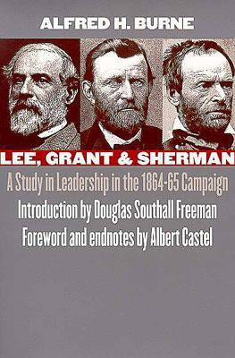 Lee, Grant and Sherman: A Study in Leadership in the 1864-65 Campaign, Albert E. Castel, Alfred H. Burne