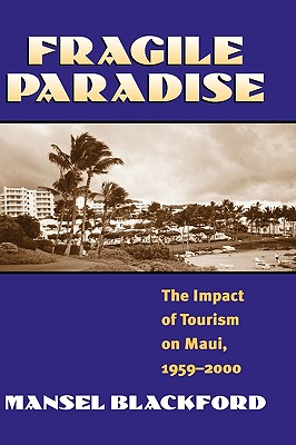 Fragile Paradise: The Impact of Tourism on Maui, 1959-2000, Blackford, Mansel