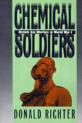 Image for CHEMICAL SOLDIERS: BRITISH GAS WARFARE IN WORLD WAR I
