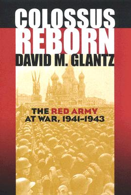 Colossus Reborn: The Red Army at War (Modern War Studies (Hardcover)), GLANTZ, David M.