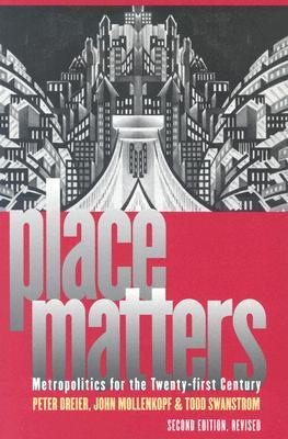 Place Matters: Metropolitics For The Twenty-First Century, Dreier, Peter;Swanstrom, Todd;Mollenkopf, John