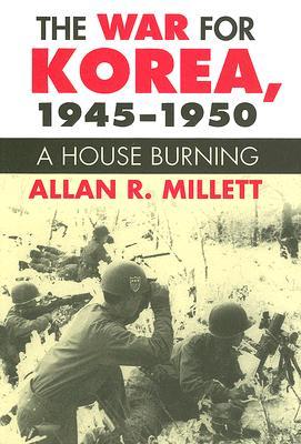 The War for Korea, 1945-1950: A House Burning (Modern War Studies), Millett, Allan R.