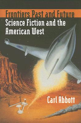 Image for Frontiers Past and Future: Science Fiction and the American West