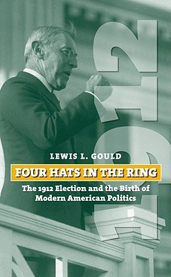 Image for Four Hats in the Ring: The 1912 Election and the Birth of Modern American Politics