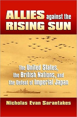 Image for Allies Against the Rising Sun  The United States, the British Nations, and the Defeat of Imperial Japan