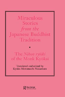 Miraculous Stories from the Japanese Buddhist Tradition: The Nihon Ryoiki of the Monk Kyokai, Nakamura, Kyoko Motomuchi