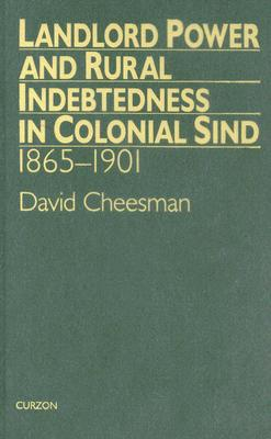 Landlord Power and Rural Indebtedness in Colonial Sind (London Studies on South Asia, 11), Cheesman, David