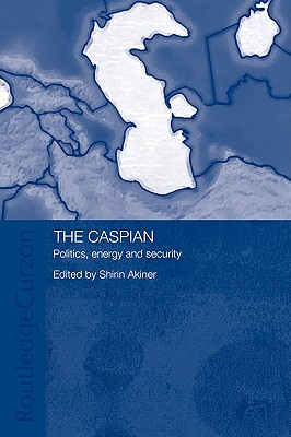 The Caspian: Politics, Energy and Security (Central Asia Research Forum)