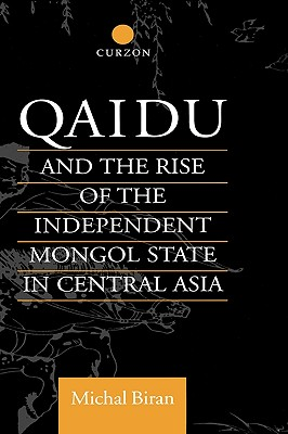 Qaidu and the Rise of the Independent Mongol State In Central Asia (Central Asia Research Forum), Biran, Michal