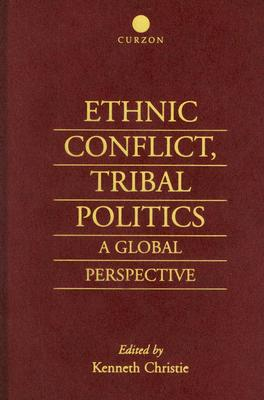 Ethnic Conflict, Tribal Politics: A Global Perspective, Christie, Kenneth
