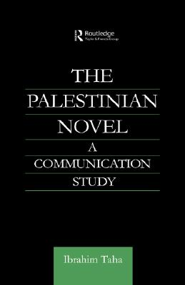 The Palestinian Novel: A Communication Study (Routledge Studies in Middle Eastern Literatures), Taha, Ibrahim