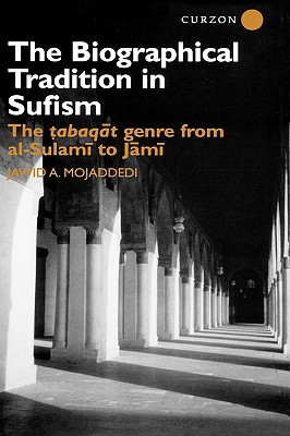 The Biographical Tradition in Sufism: The Tabaqat Genre from al-Sulami to Jami (Routledge Studies in Asian Religion), Mojaddedi, Jawid A.