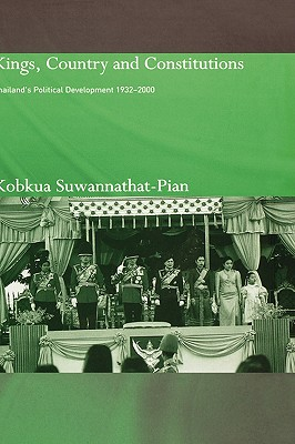 Kings, Country and Constitutions: Thailand's Political Development 1932-2000, Suwannathat-Pian, Kobkua