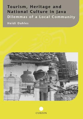 Tourism, Heritage and National Culture in Java: Dilemmas of a Local Community (Curzon-Iias Asian Studies), Dahles, Heidi