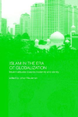 Image for Islam in the Era of Globalization: Muslim Attitudes towards Modernity and Identity (RoutledgeCurzon Studies in Asian Religions)