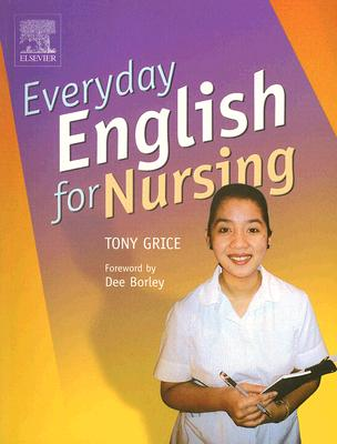 Everyday English for Nursing, 1e, Grice BPhil  MA  CertEd, Tony
