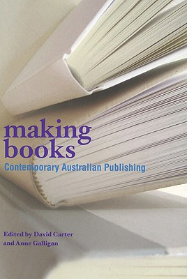 Making Books: Studies in Contemporary Australian Publishing, Carter, David; Galligan, Anne