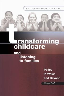 Image for Transforming Childcare and Listening to Families: Policy in Wales and Beyond (Politics and Society in Wales)