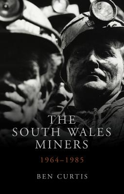 Image for The South Wales Miners: 1964-1985 (Studies in Welsh History)
