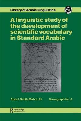 Image for A Linguistic Study of the Development of Scientific Vocabulary in Standard Arabic (Library of Arabic Linguistics Monograph)