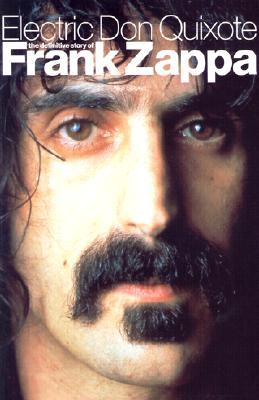 Electric Don Quixote: The Definitive Story Of Frank Zappa, Slaven, Neil