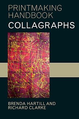 Image for Collagraphs and Mixed-Media Printmaking (Printmaking Handbooks)