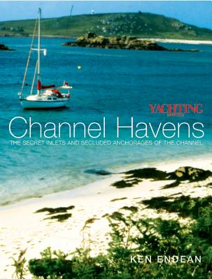 Image for Yachting Monthly's Channel Havens: The Secret Inlets and Secluded Anchorages of the Channel (Yachting Monthly's Series)