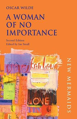 A Woman of No Importance (New Mermaids), Wilde, Oscar