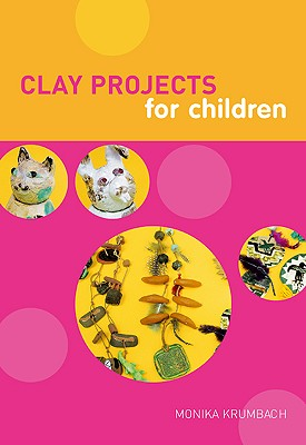Clay Projects for Children, Krumbach, Monika