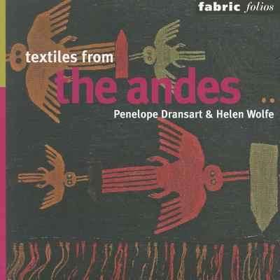 Textiles of the Andes (Fabric Folios), Penny Dransart