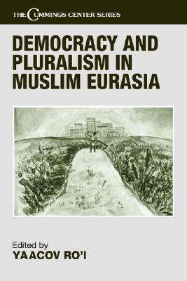 Image for Democracy and Pluralism in Muslim Eurasia (Cummings Center Series)