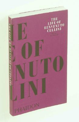 The Life of Benvenuto Cellini, Cellini, Benvenuto