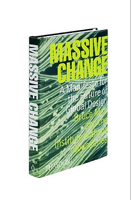 Massive Change, Bruce Mau; Jennifer Leonard; Institute Without Boundaries