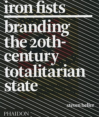 Image for Iron Fists : branding the 20th Century Totalitarian State