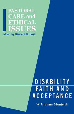 Image for Disability, Faith and Acceptance (Pastoral Care and Ethical Issues)