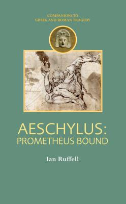 Aeschylus: Prometheus Bound (Companions to Greek and Roman Tragedy), Ruffell, Ian